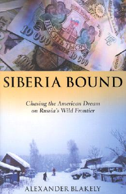 Image for Siberia Bound: Chasing the American Dream on Russia's Wild Frontier