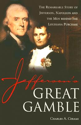 Image for Jefferson's Great Gamble: The Remarkable Story of Jefferson, Napoleon and the Men Behind the Louisiana Purchase