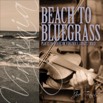 Image for Beach to Bluegrass: Places to Brake on Virginia's Longest Road