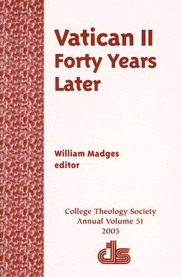 Vatican II: Forty Years Later (ANNUAL PUBLICATION OF THE COLLEGE THEOLOGY SOCIETY)