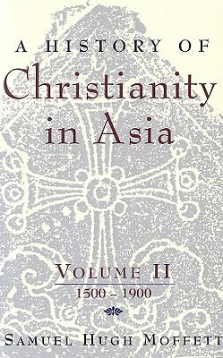 A History of Christianity in Asia, Volume II: 1500-1900, SAMUEL HUGH MOFFETT