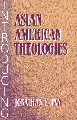 Introducing Asian American Theologies, Jonathan Y. Tan (Author)