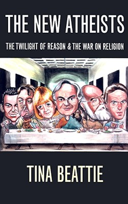 Image for The New Atheists: The Twilight Of Reason And The War On Religion