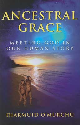 Ancestral Grace: Meeting God in Our Human Story, Diarmuid O'Murchu