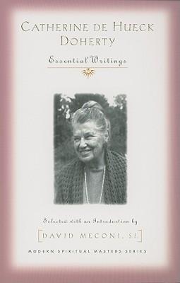 Catherine De Hueck Doherty: Essential Writings (Modern Spiritual Masters), Catherine De Hueck Doherty