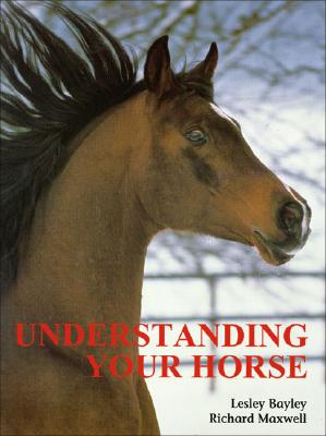 Understanding Your Horse: How to Overcome Common Behavior Problems, Bayley, Lesley; Maxwell, Richard