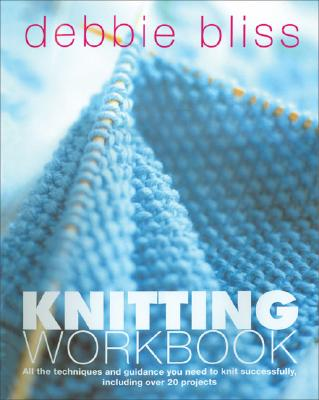 Image for Knitting Workbook: All the Techniques and Guidance You Need to Knit Successfully, Including over 20 Projects