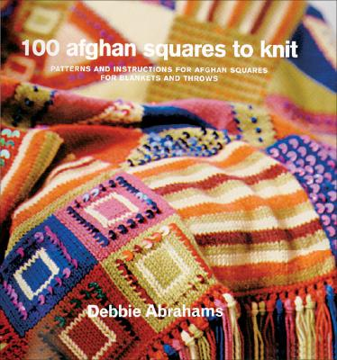 Image for 100 Afghan Squares to Knit: Patterns and Instructions for Mixing and Matching Afghan Squares for Blankets and Throws