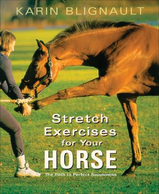 Stretch Exercises for Your Horse: The Path to Perfect Suppleness, Karin Blignault