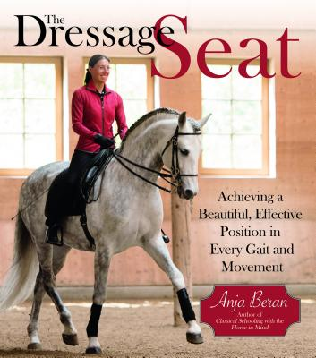 Image for The Dressage Seat Achieving a Beautiful, Effective Position in Every Gait and Movement
