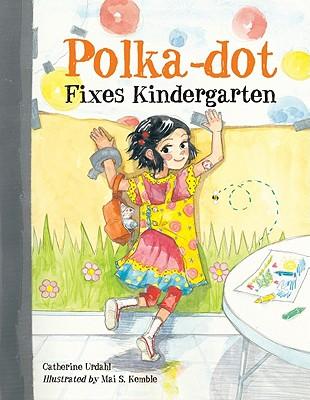 "Polka-Dot Fixes Kindergarten, ""Urdahl, Catherine"""