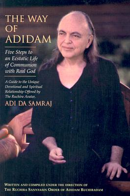 Image for The Way of Adidam: Five Steps to an Ecstatic Life of Communion With Real God