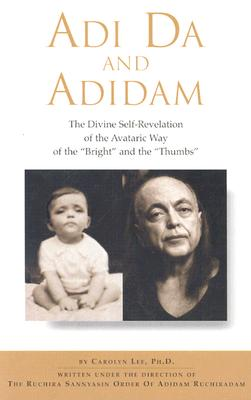 """Image for Adi Da and Adidam: The Divine Self-Revelation of the Avataric Way of the """"Bright"""" and the """"Thumbs"""""""
