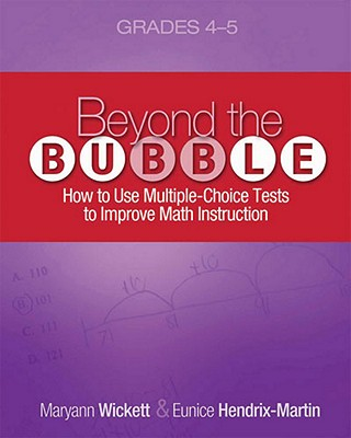 Beyond the Bubble (Grades 4-5): How to Use Multiple-Choice Tests to Improve Math Instruction, Grades 4-5, Maryann Wickett (Author), Eunice Hendrix-Martin (Author)