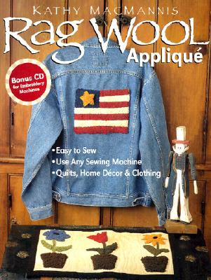 Image for Rag Wool Applique: Easy to Sew : Use Any Sewing Machine : Quilts, Home Decor, and Clothing