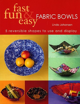 Image for Fast, Fun & Easy Fabric Bowls: 5 Reversible Shapes to Use & Display