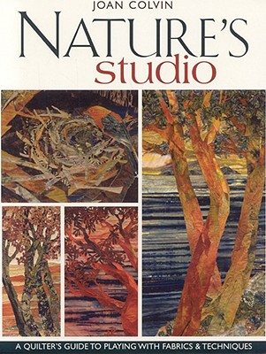 Image for Nature's Studio: A Quilter's Guide to Playing with Fabrics & Techniques
