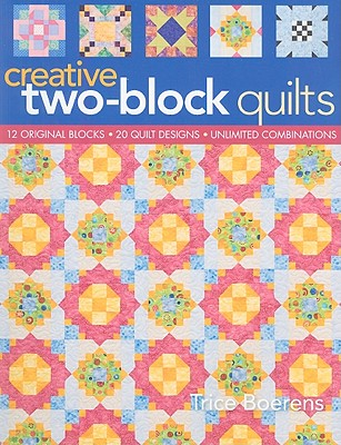 Image for Creative Two-Block Quilts: Original Blocks; 20 Quilt Designs; Unlimited Combinations