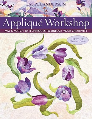 Image for Applique Workshop: Mix and Match 10 Techniques to Unlock Your Creativity