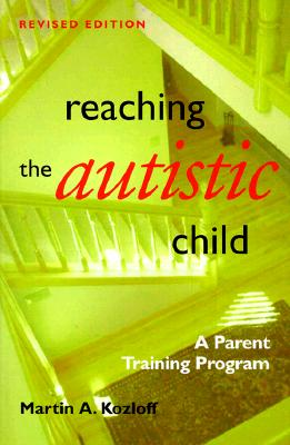 Reaching the Autistic Child: A Parent Training Program, Revised Edition, Kozloff, Martin A.