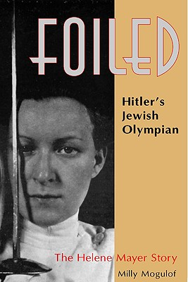 Image for FOILED! : HITLER'S JEWISH OLYMPIAN : THE