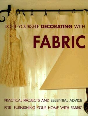 Image for Do-It-Yourself Decorating With Fabric: Practical Projects and Essential Advice for Furnishing Your Home With Fabric