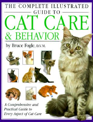 Image for The Complete Illustrated Guide to Cat Care & Behavior: A Comprehensive and Practical Guide to Every Aspect of Cat Care