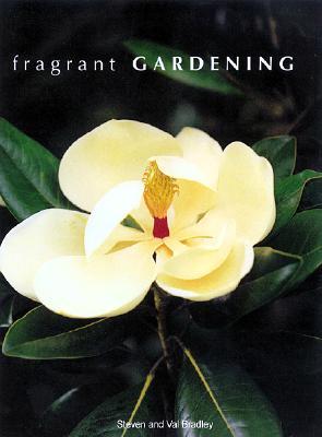 Image for Fragrant Gardening Bradley, Steve; Bradley, Val and Jones, Andrea