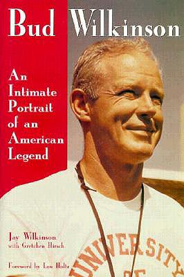Image for Bud Wilkinson: An Intimate Portrait of an American Legend