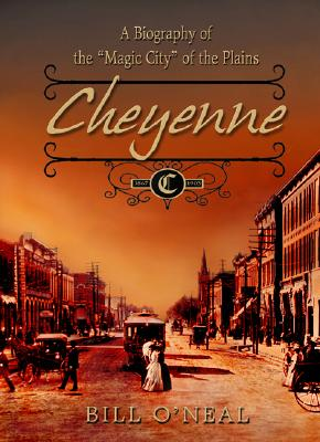 Image for Cheyenne: 1867 to 1903: A Biography of the Magic City of the Plains