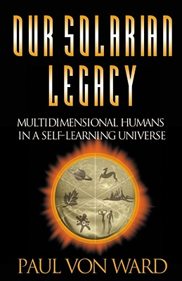 Image for Our Solarian Legacy: Multidimensional Humans in a Self-Learning Universe