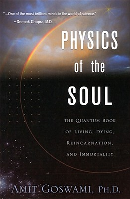 Image for Physics of the Soul : The Quantum Book of Living, Dying, Reincarnation, and Immortality