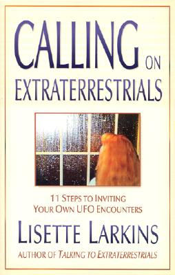 Image for Calling on Extraterrestrials: 11 Steps to Inviting Your Own UFO Encounters