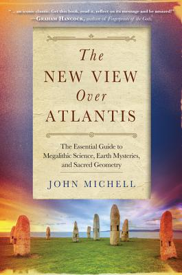 The New View Over Atlantis: The Essential Guide to Megalithic Science, Earth Mysteries, and Sacred Geometry, Michell, John