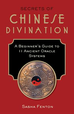 Image for Secrets of Chinese Divination: A Beginner's Guide to 11 Ancient Oracle Systems
