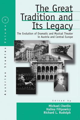 Image for The Great Tradition and Its Legacy: The Evolution of Dramatic and Musical Theater in Austria and Central Europe (Austrian and Habsburg Studies)