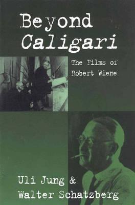 Beyond Caligari: The Films of Robert Wiene, Jung, Uli; Schatzberg, Walter