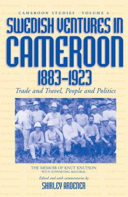 Image for Swedish Ventures in Cameroon, 1883-1923: Trade and Travel, People and Politics (Cameroon Studies)