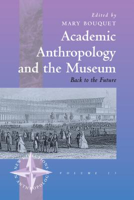 Image for Academic Anthropology and the Museum: Back to the Future (New Directions in Anthropology (13))