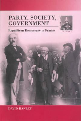 Image for Party, Society, Government: Republican Democracy in France (Contemporary France (Providence, R.I.), V. 5.)