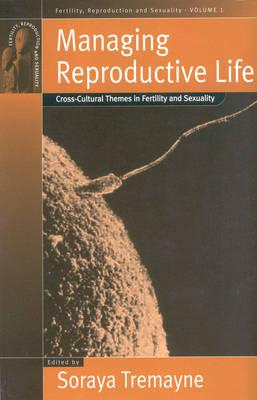 Image for Managing Reproductive Life: Cross-Cultural Themes in Fertility and Sexuality (Fertility, Reproduction and Sexuality: Social and Cultural Perspectives)