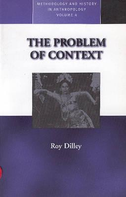 Image for The Problem of Context: Perspectives from Social Anthropology and Elsewhere (Methodology & History in Anthropology)