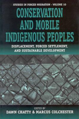 Image for Conservation and Mobile Indigenous Peoples: Displacement, Forced Settlement and Sustainable Development (Forced Migration)
