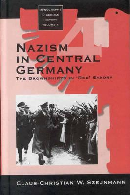 Image for Nazism in Central Germany  The Brownshirts in 'Red' Saxony
