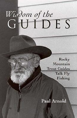 Image for Wisdom of the Guides: Rocky Mountain Trout Guides Talk Fly Fishing