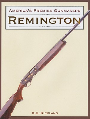 America's Premier Gunmakers: Remington, K. D. Kirkland