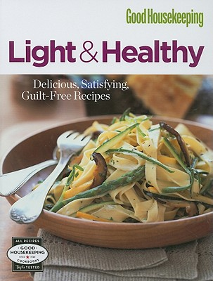 Image for Good Housekeeping: Light & Healthy: Delicious, Satisfying, Guilt-Free Recipes (Good Housekeeping Cookbooks)
