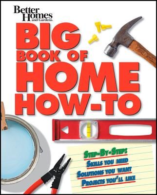 BETTER HOMES AND GARDENS: BIG HOME HOW-TO BOOK (Better Homes & Gardens Do It Yourself), Better Homes & Gardens