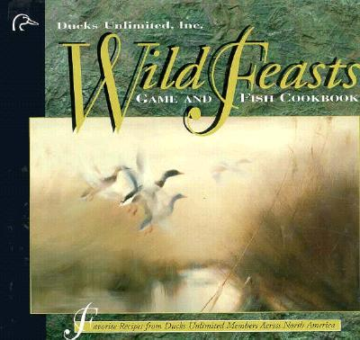 Image for Wild Feasts: Ducks Unlimited Game and Fish Cookbook