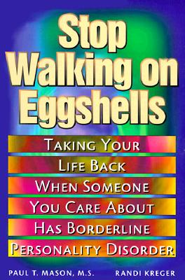 Image for Stop Walking on Eggshells: Taking Your Life Back When Someone You Care About Has Borderline Personality Disorder: Coping When Someone You Care About Has Borderline Personality Disorder